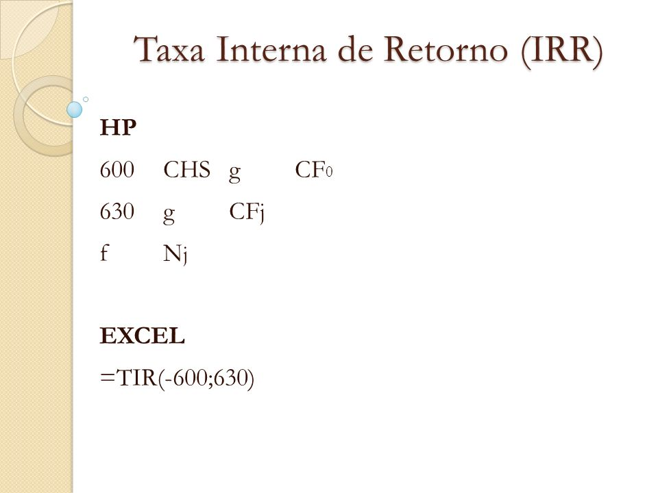 Taxa Interna de Retorno (IRR) HP 600CHSgCF 0 630 gCF j fNjfNj EXCEL =TIR(-600;630)