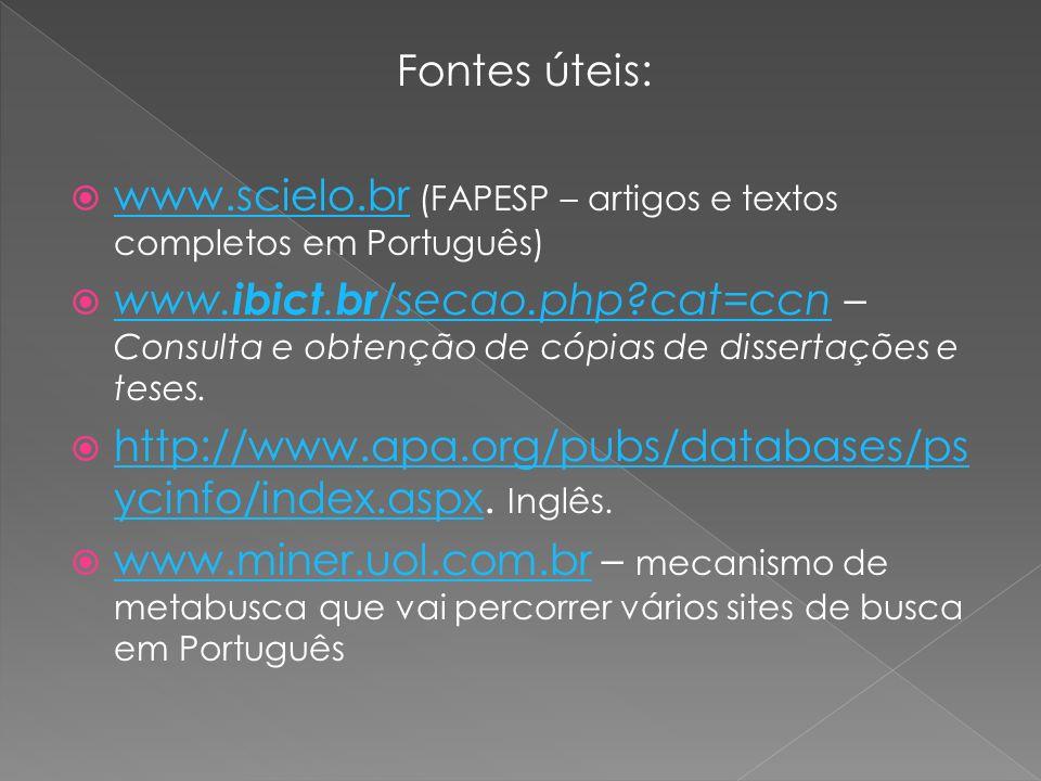 Fontes úteis: www.scielo.br (FAPESP – artigos e textos completos em Português) www.scielo.br www. ibict. br /secao.php?cat=ccn – Consulta e obtenção d