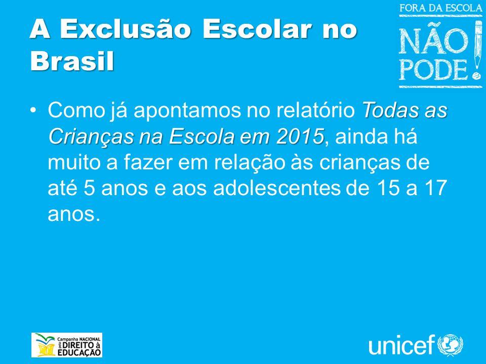 A Exclusão Escolar no Brasil Todas as Crianças na Escola em 2015Como já apontamos no relatório Todas as Crianças na Escola em 2015, ainda há muito a f
