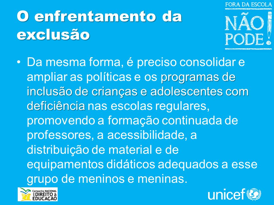 O enfrentamento da exclusão programas de inclusão de crianças e adolescentes com deficiênciaDa mesma forma, é preciso consolidar e ampliar as política