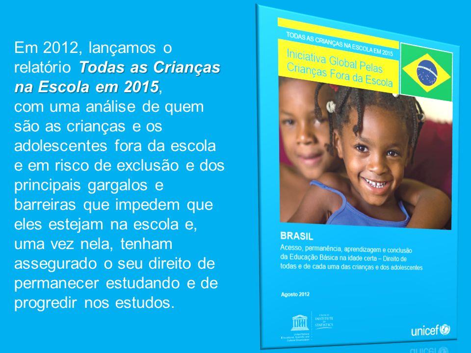 Todas as Crianças na Escola em 2015 Em 2012, lançamos o relatório Todas as Crianças na Escola em 2015, com uma análise de quem são as crianças e os ad