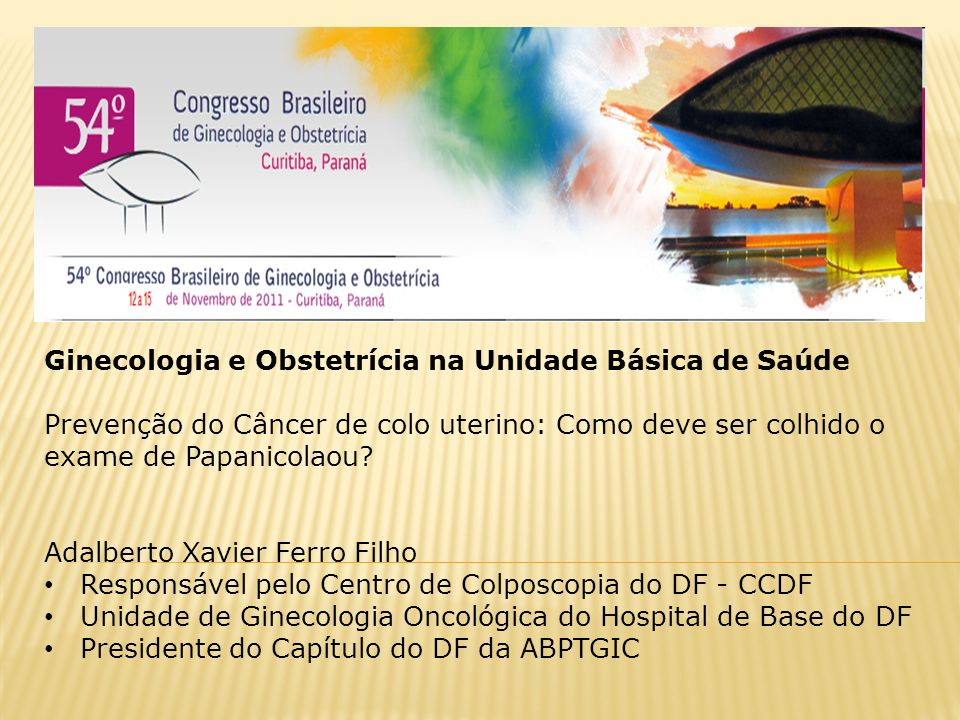 Ginecologia e Obstetrícia na Unidade Básica de Saúde Prevenção do Câncer de colo uterino: Como deve ser colhido o exame de Papanicolaou.