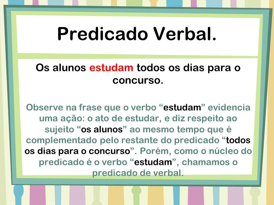 Predicado Nominal No predicado nominal o núcleo do predicado é um nome, o qual exerce a função de predicativo do sujeito.