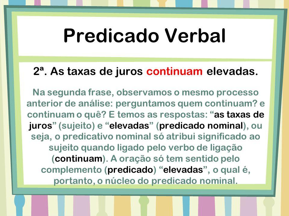 Predicado Verbo-Nominal O predicado verbo-nominal possui dois núcleos: um verbo nocional, como vimos no predicado verbal, e um predicativo, que pode referir-se tanto ao sujeito quanto ao verbo.