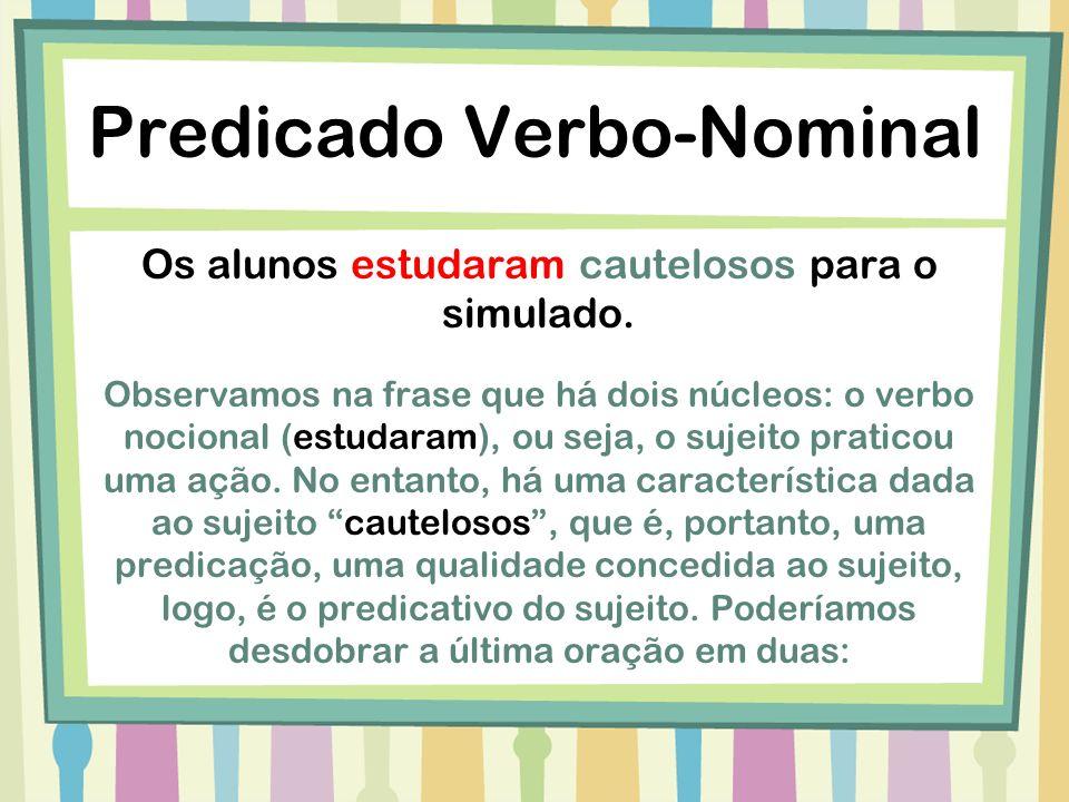 Predicado Verbo-Nominal (1ª) Os alunos estudaram para o simulado.