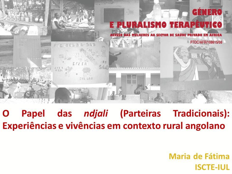O Papel das ndjali (Parteiras Tradicionais): Experiências e vivências em contexto rural angolano Maria de Fátima ISCTE-IUL