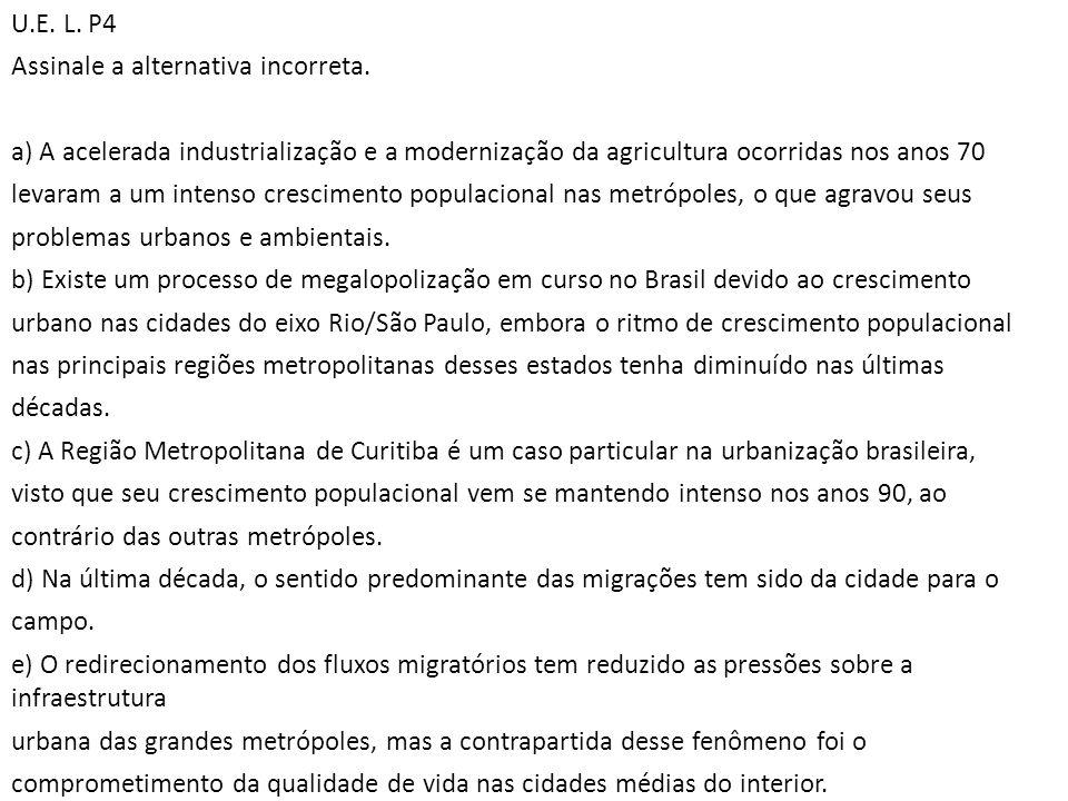 U.E. L. P4 Assinale a alternativa incorreta. a) A acelerada industrialização e a modernização da agricultura ocorridas nos anos 70 levaram a um intens