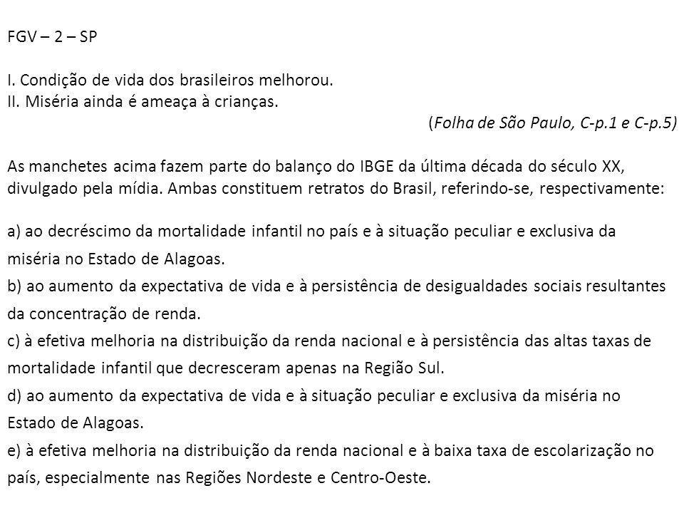 FGV – 2 – SP I. Condição de vida dos brasileiros melhorou. II. Miséria ainda é ameaça à crianças. (Folha de São Paulo, C-p.1 e C-p.5) As manchetes aci