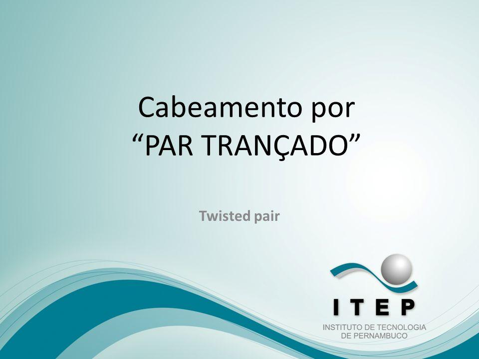 Cabeamento por PAR TRANÇADO Twisted pair