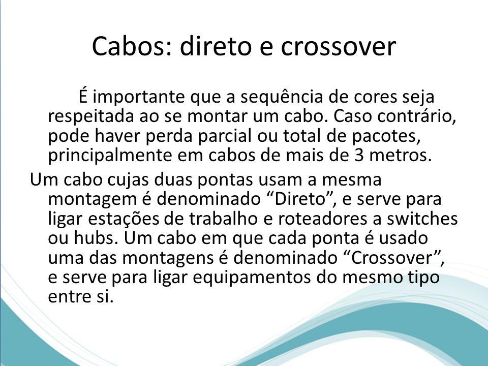 Cabos: direto e crossover É importante que a sequência de cores seja respeitada ao se montar um cabo. Caso contrário, pode haver perda parcial ou tota