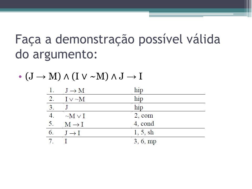 Faça a demonstração possível válida do argumento: (J M) (I ~M) J I
