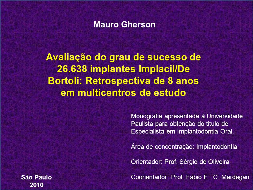 Mauro Gherson Avaliação do grau de sucesso de 26.638 implantes Implacil/De Bortoli: Retrospectiva de 8 anos em multicentros de estudo Monografia apres