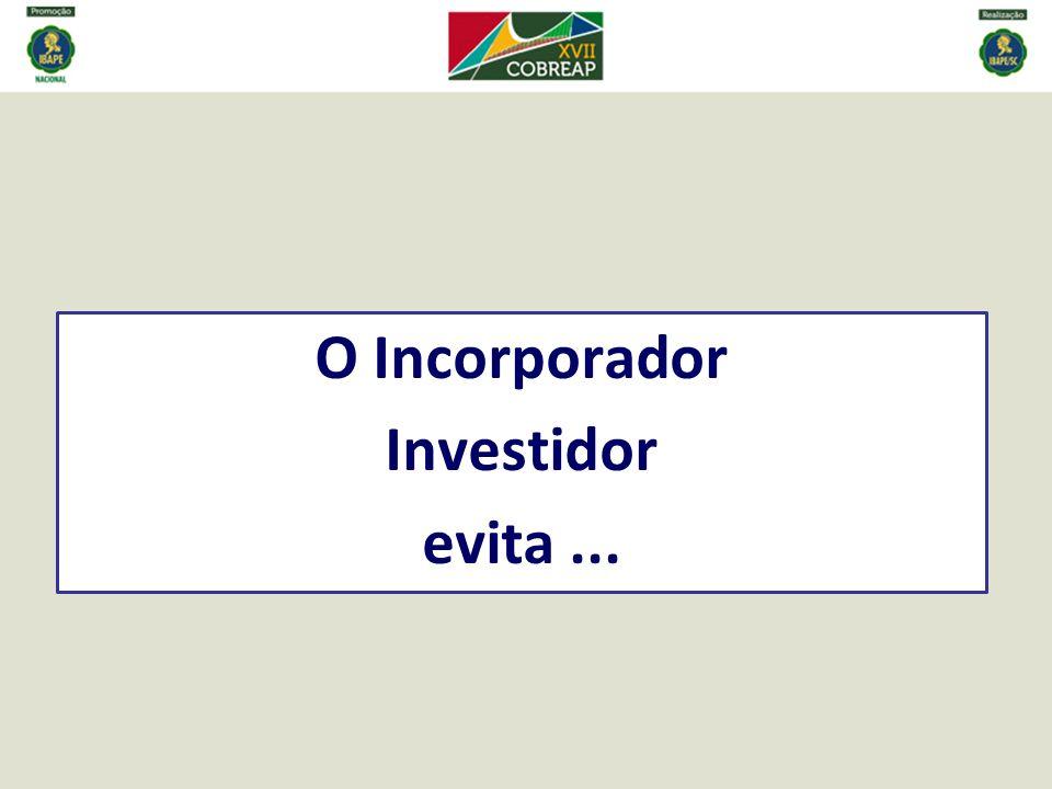 O Incorporador Investidor evita...