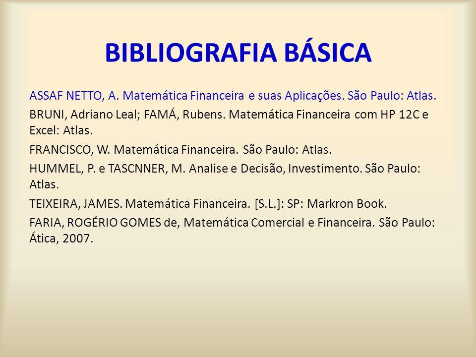 BIBLIOGRAFIA BÁSICA ASSAF NETTO, A.Matemática Financeira e suas Aplicações.