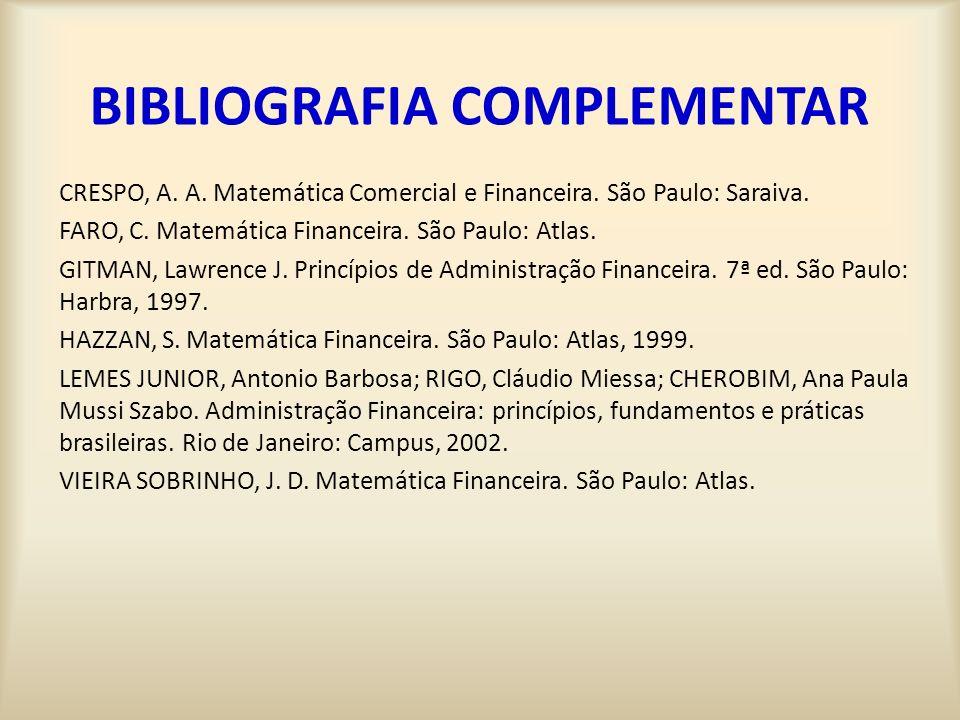 BIBLIOGRAFIA COMPLEMENTAR CRESPO, A.A. Matemática Comercial e Financeira.
