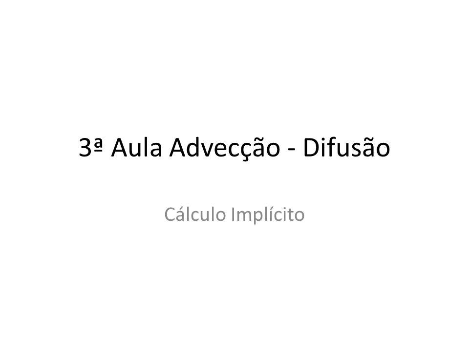 3ª Aula Advecção - Difusão Cálculo Implícito