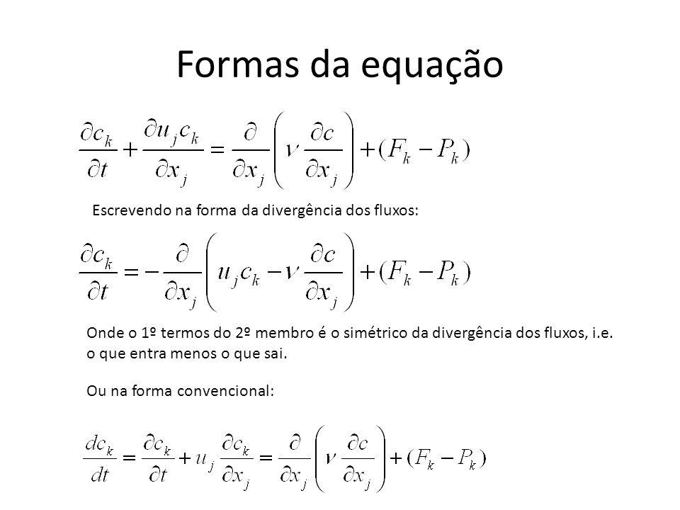 Formas da equação Escrevendo na forma da divergência dos fluxos: Onde o 1º termos do 2º membro é o simétrico da divergência dos fluxos, i.e. o que ent