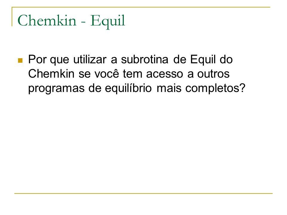 Chemkin - Equil Por que utilizar a subrotina de Equil do Chemkin se você tem acesso a outros programas de equilíbrio mais completos?