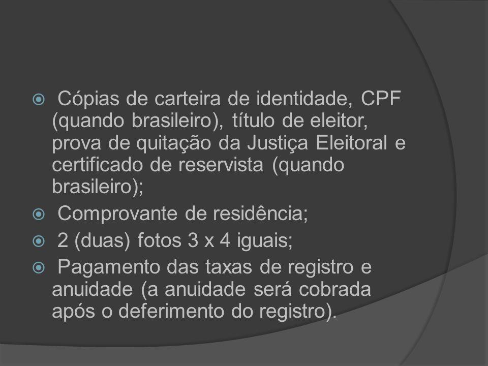 Cópias de carteira de identidade, CPF (quando brasileiro), título de eleitor, prova de quitação da Justiça Eleitoral e certificado de reservista (quan
