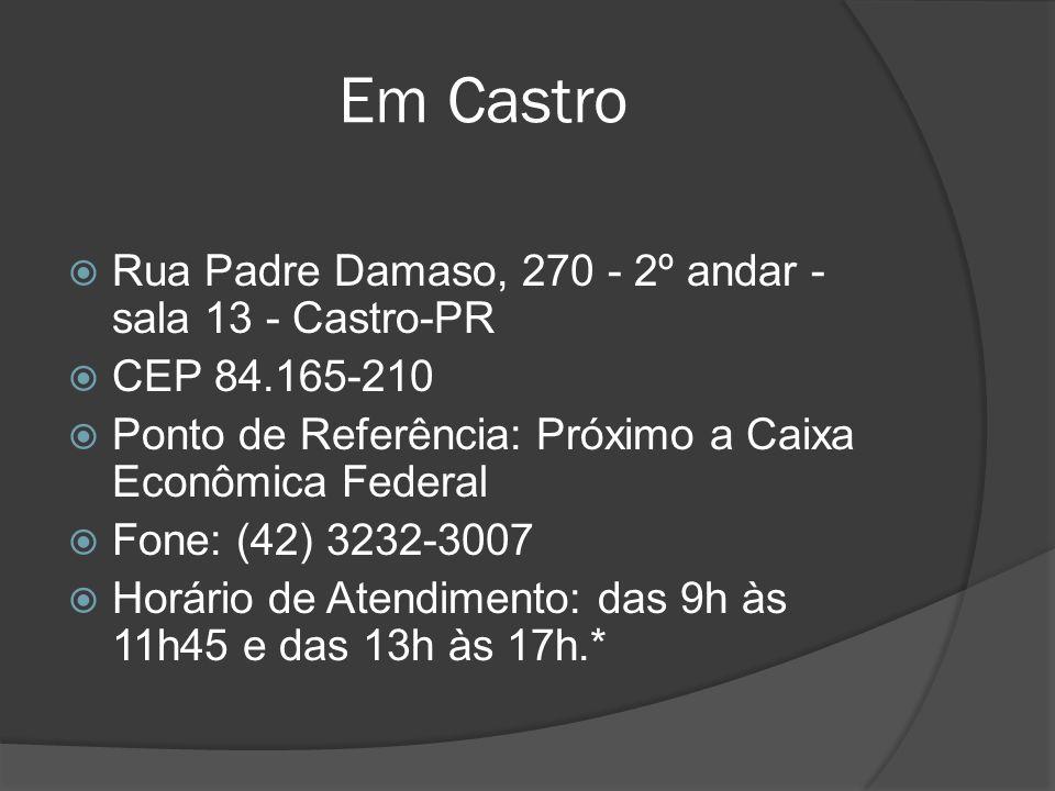 Em Castro Rua Padre Damaso, 270 - 2º andar - sala 13 - Castro-PR CEP 84.165-210 Ponto de Referência: Próximo a Caixa Econômica Federal Fone: (42) 3232