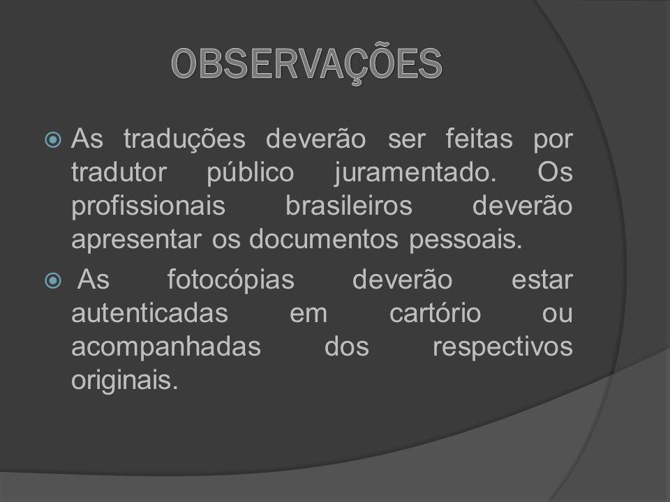 As traduções deverão ser feitas por tradutor público juramentado. Os profissionais brasileiros deverão apresentar os documentos pessoais. As fotocópia