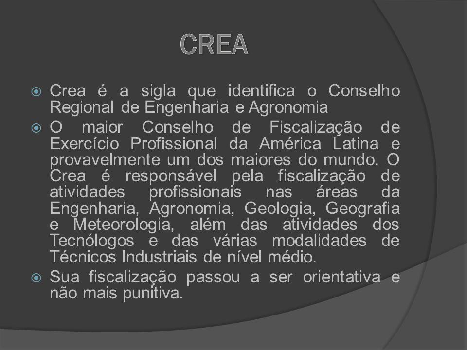 Crea é a sigla que identifica o Conselho Regional de Engenharia e Agronomia O maior Conselho de Fiscalização de Exercício Profissional da América Lati