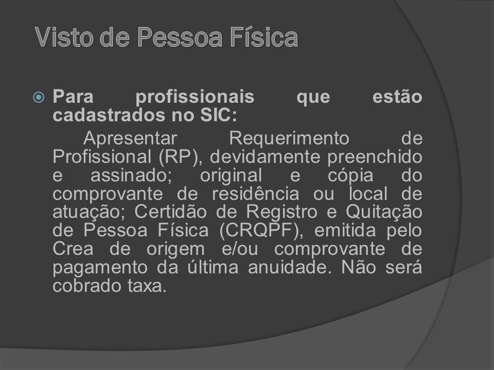 Para profissionais que estão cadastrados no SIC: Apresentar Requerimento de Profissional (RP), devidamente preenchido e assinado; original e cópia do
