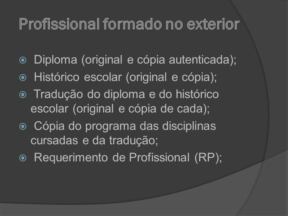 Diploma (original e cópia autenticada); Histórico escolar (original e cópia); Tradução do diploma e do histórico escolar (original e cópia de cada); C
