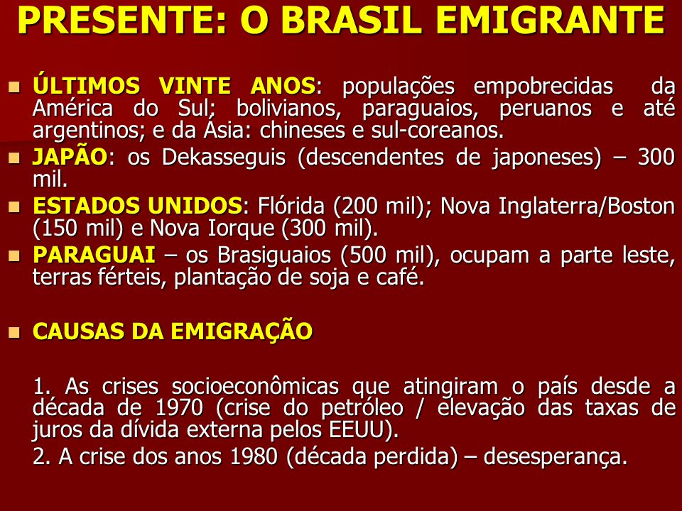 PRESENTE: O BRASIL EMIGRANTE ÚLTIMOS VINTE ANOS: populações empobrecidas da América do Sul: bolivianos, paraguaios, peruanos e até argentinos; e da Ás