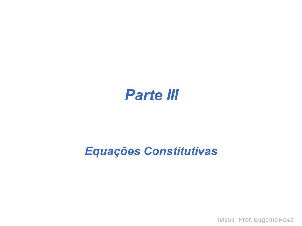 IM250 Prof. Eugênio Rosa Parte III Equações Constitutivas