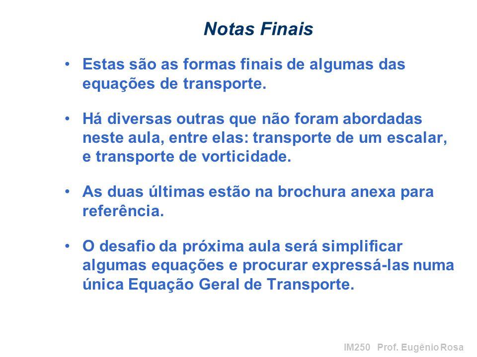 IM250 Prof. Eugênio Rosa Notas Finais Estas são as formas finais de algumas das equações de transporte. Há diversas outras que não foram abordadas nes