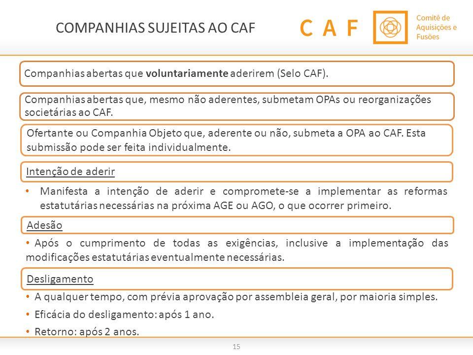 COMPANHIAS SUJEITAS AO CAF 15 Companhias abertas que, mesmo não aderentes, submetam OPAs ou reorganizações societárias ao CAF. Companhias abertas que