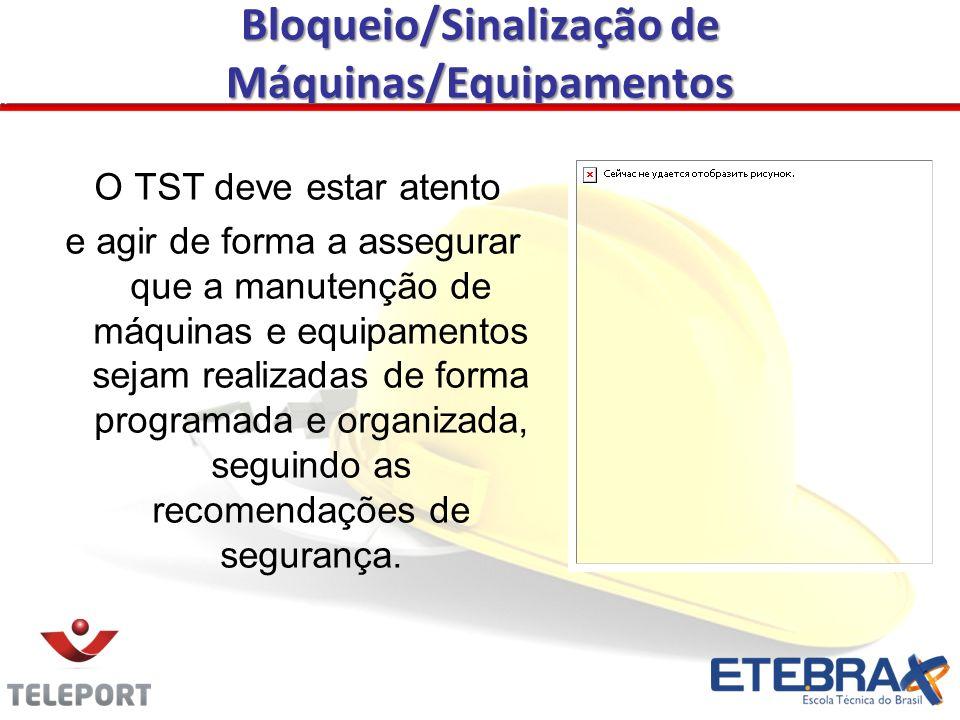 Bloqueio/Sinalização de Máquinas/Equipamentos O TST deve estar atento e agir de forma a assegurar que a manutenção de máquinas e equipamentos sejam re