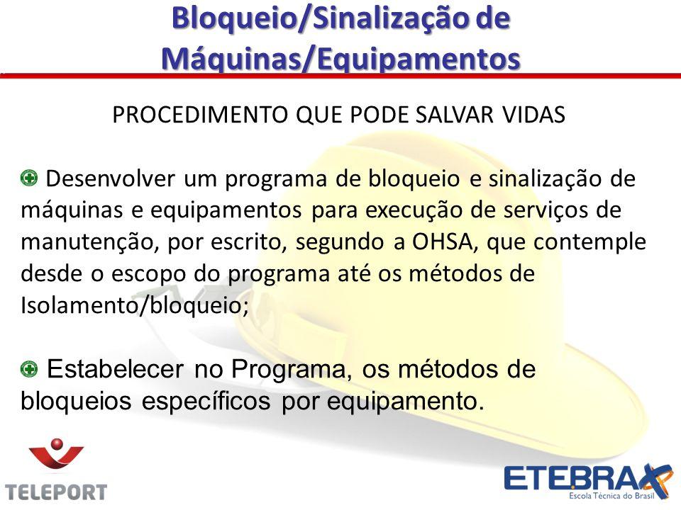 PROCEDIMENTO QUE PODE SALVAR VIDAS Desenvolver um programa de bloqueio e sinalização de máquinas e equipamentos para execução de serviços de manutençã