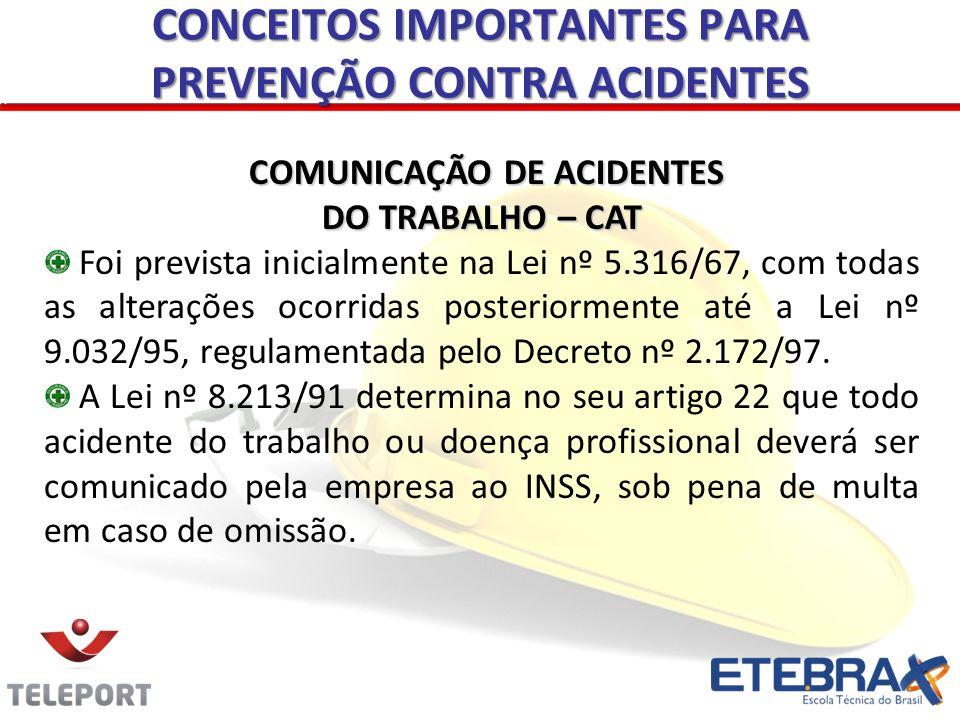 COMUNICAÇÃO DE ACIDENTES DO TRABALHO – CAT Foi prevista inicialmente na Lei nº 5.316/67, com todas as alterações ocorridas posteriormente até a Lei nº