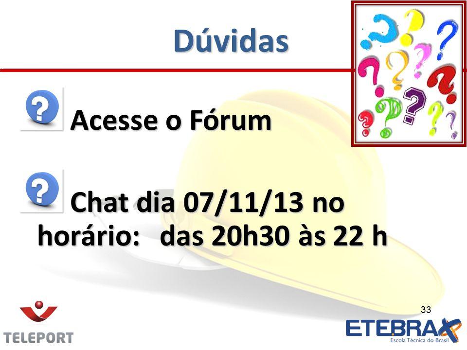 Dúvidas Acesse o Fórum Acesse o Fórum Chat dia 07/11/13 no horário:das 20h30 às 22 h Chat dia 07/11/13 no horário:das 20h30 às 22 h 33