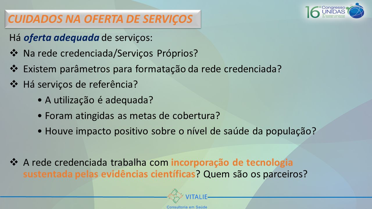 Há oferta adequada de serviços: Na rede credenciada/Serviços Próprios? Existem parâmetros para formatação da rede credenciada? Há serviços de referênc