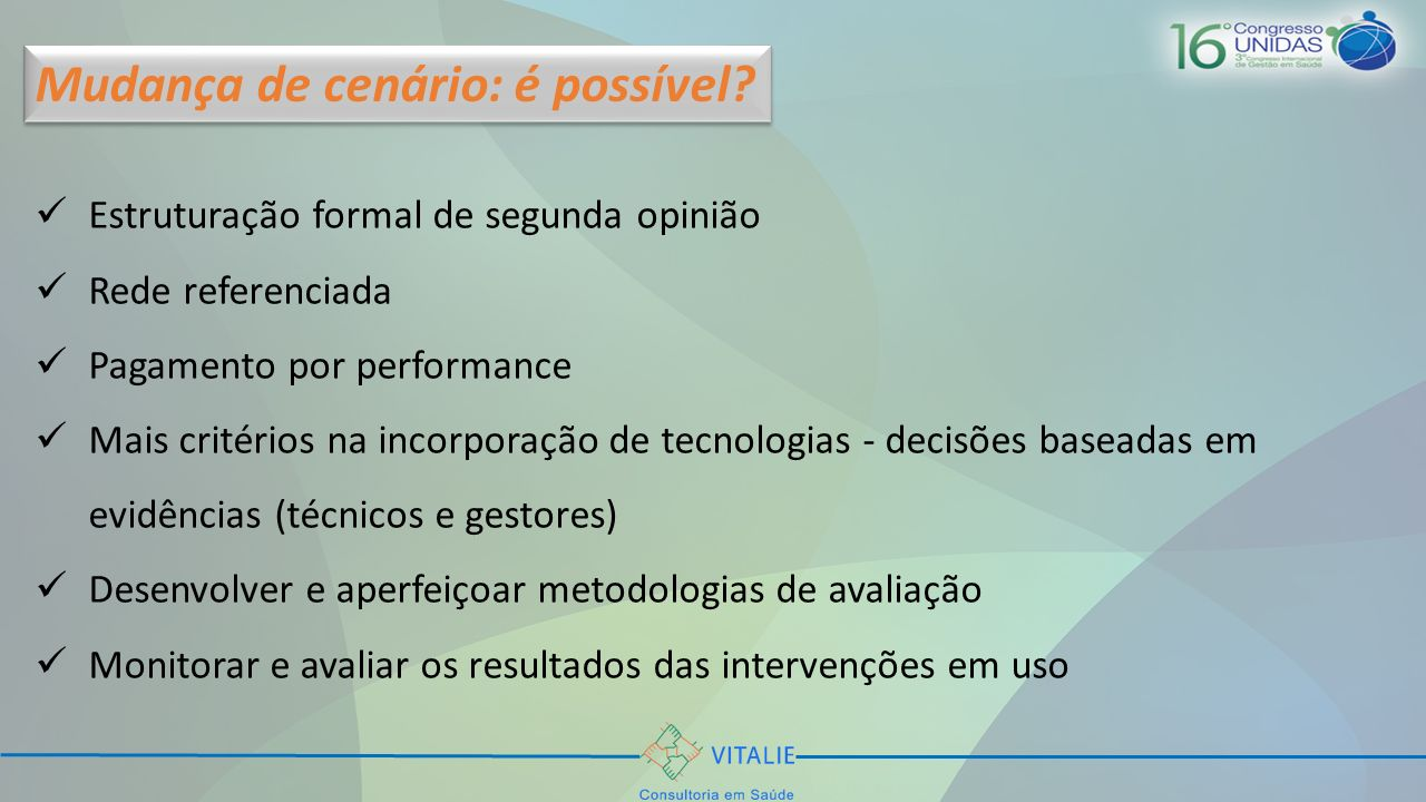 Estruturação formal de segunda opinião Rede referenciada Pagamento por performance Mais critérios na incorporação de tecnologias - decisões baseadas e