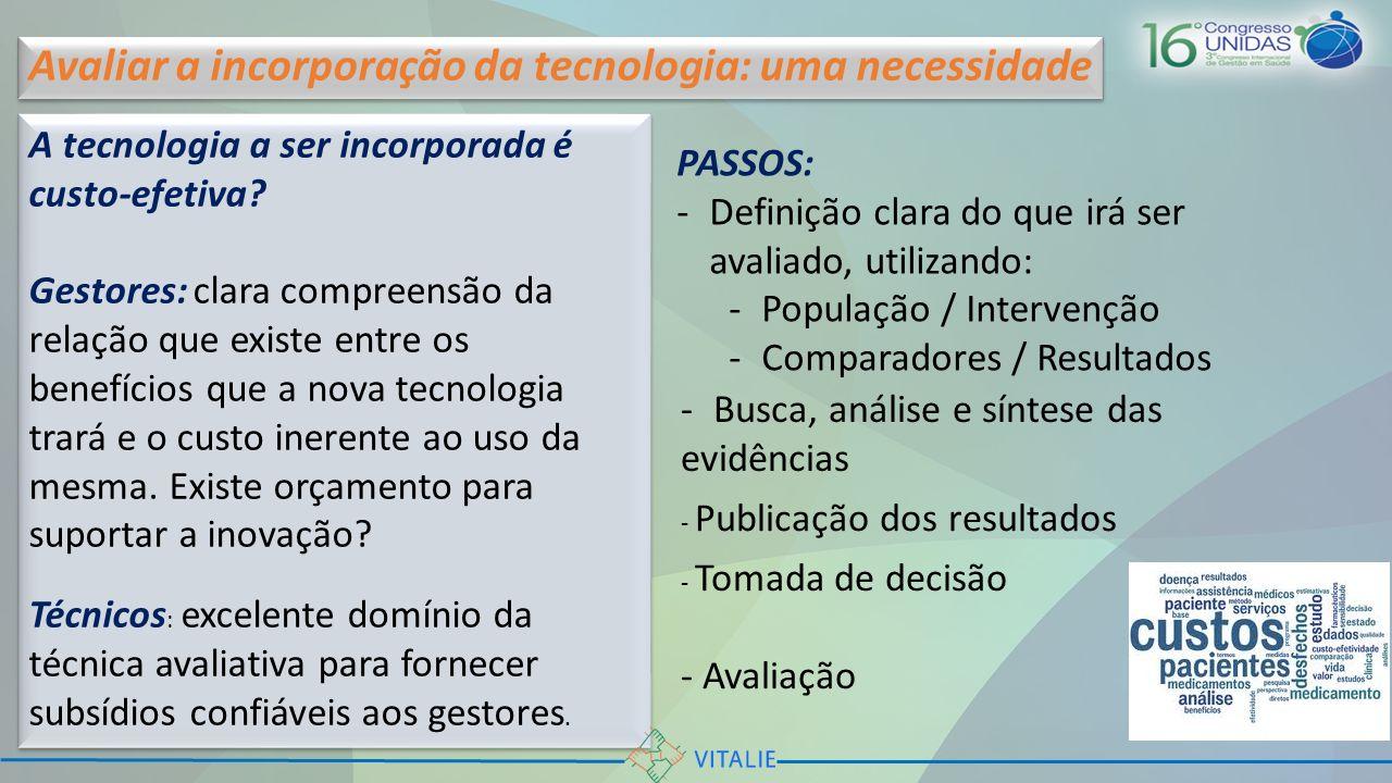 A tecnologia a ser incorporada é custo-efetiva? Gestores: clara compreensão da relação que existe entre os benefícios que a nova tecnologia trará e o