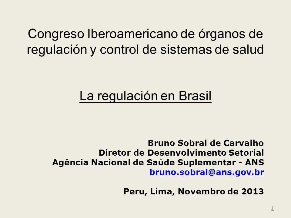 Congreso Iberoamericano de órganos de regulación y control de sistemas de salud La regulación en Brasil 1 Bruno Sobral de Carvalho Diretor de Desenvol