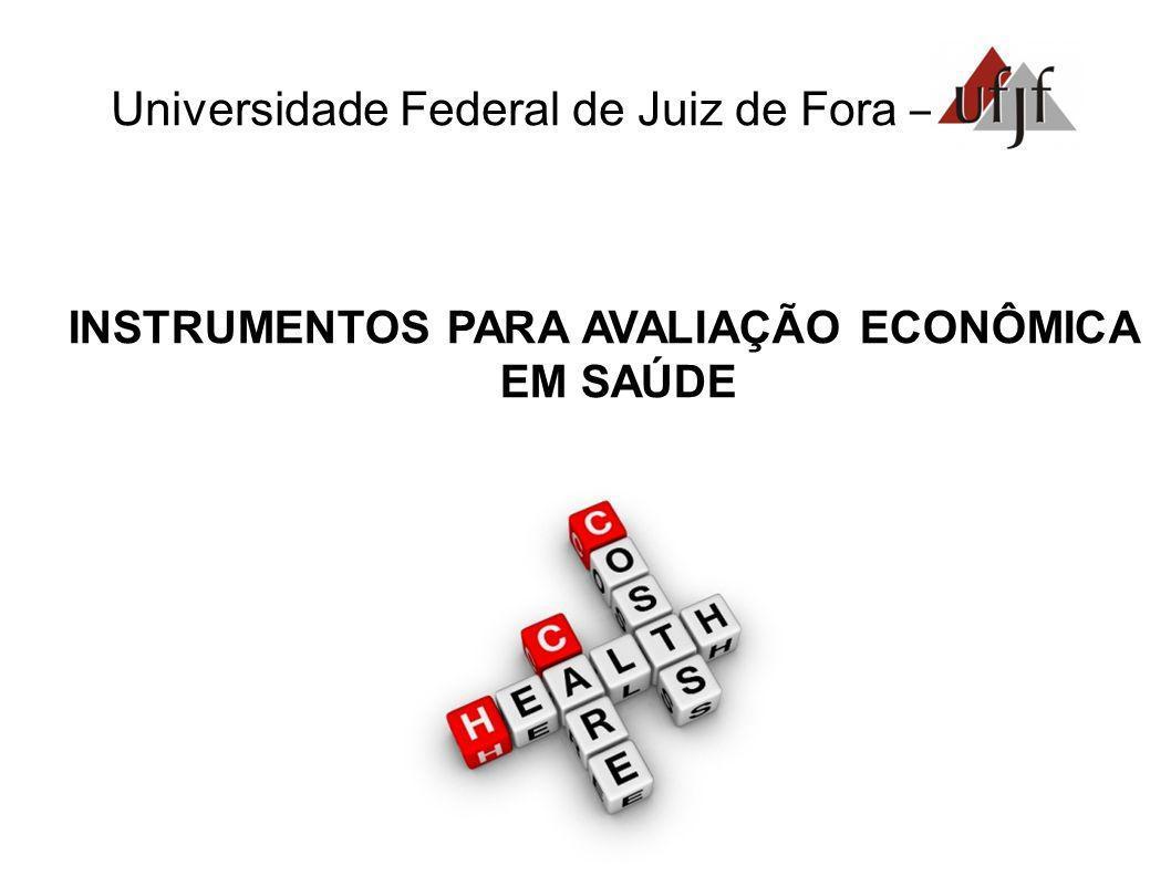 Universidade Federal de Juiz de Fora – INSTRUMENTOS PARA AVALIAÇÃO ECONÔMICA EM SAÚDE