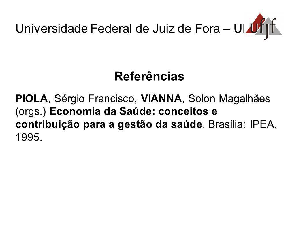 Referências PIOLA, Sérgio Francisco, VIANNA, Solon Magalhães (orgs.) Economia da Saúde: conceitos e contribuição para a gestão da saúde. Brasília: IPE