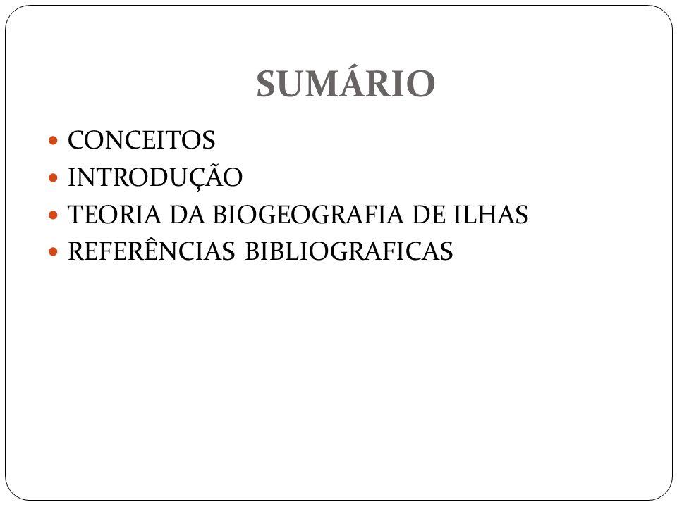 SUMÁRIO CONCEITOS INTRODUÇÃO TEORIA DA BIOGEOGRAFIA DE ILHAS REFERÊNCIAS BIBLIOGRAFICAS