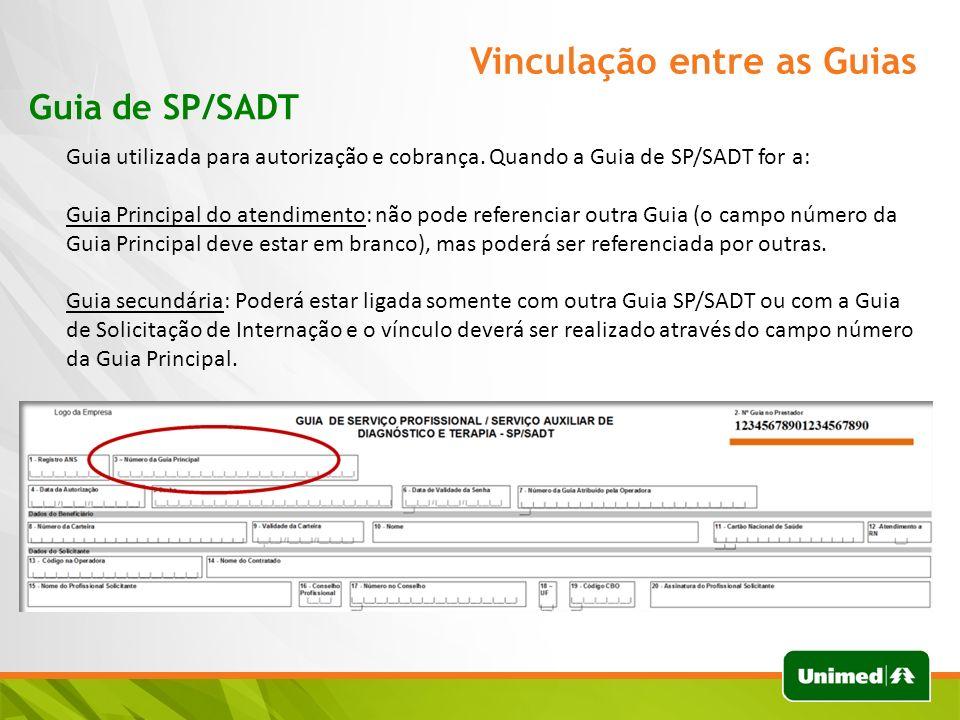 Vinculação entre as Guias Guia de SP/SADT Guia utilizada para autorização e cobrança. Quando a Guia de SP/SADT for a: Guia Principal do atendimento: n