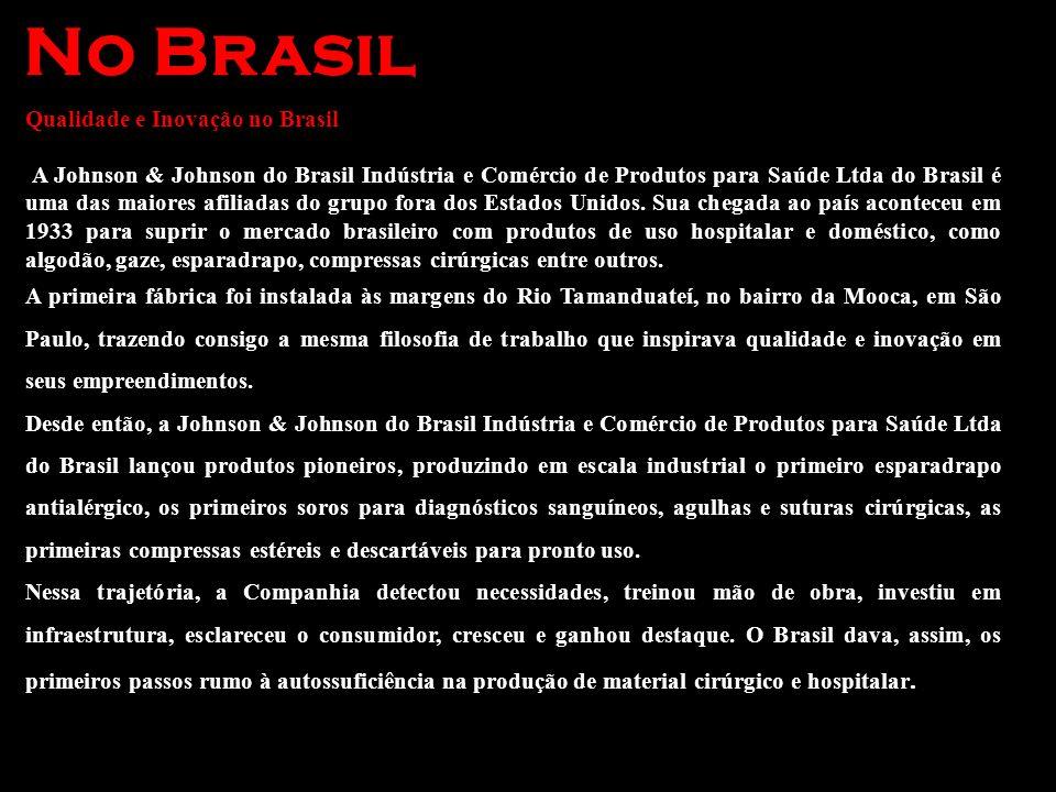 No Brasil Qualidade e Inovação no Brasil A Johnson & Johnson do Brasil Indústria e Comércio de Produtos para Saúde Ltda do Brasil é uma das maiores af