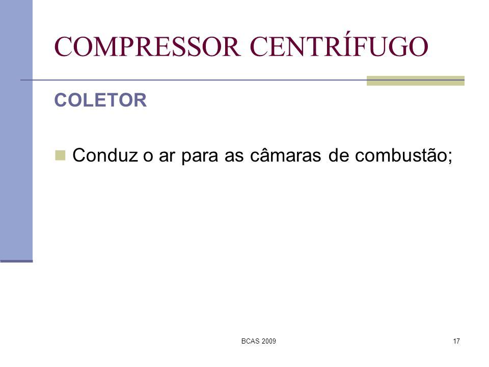 BCAS 200917 COMPRESSOR CENTRÍFUGO COLETOR Conduz o ar para as câmaras de combustão;
