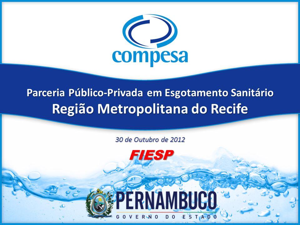 Parceria Público-Privada em Esgotamento Sanitário Região Metropolitana do Recife 30 de Outubro de 2012 FIESP