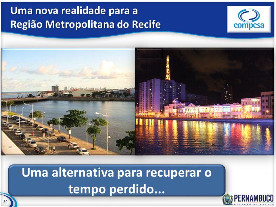 Uma nova realidade para a Região Metropolitana do Recife 30 Uma alternativa para recuperar o tempo perdido...