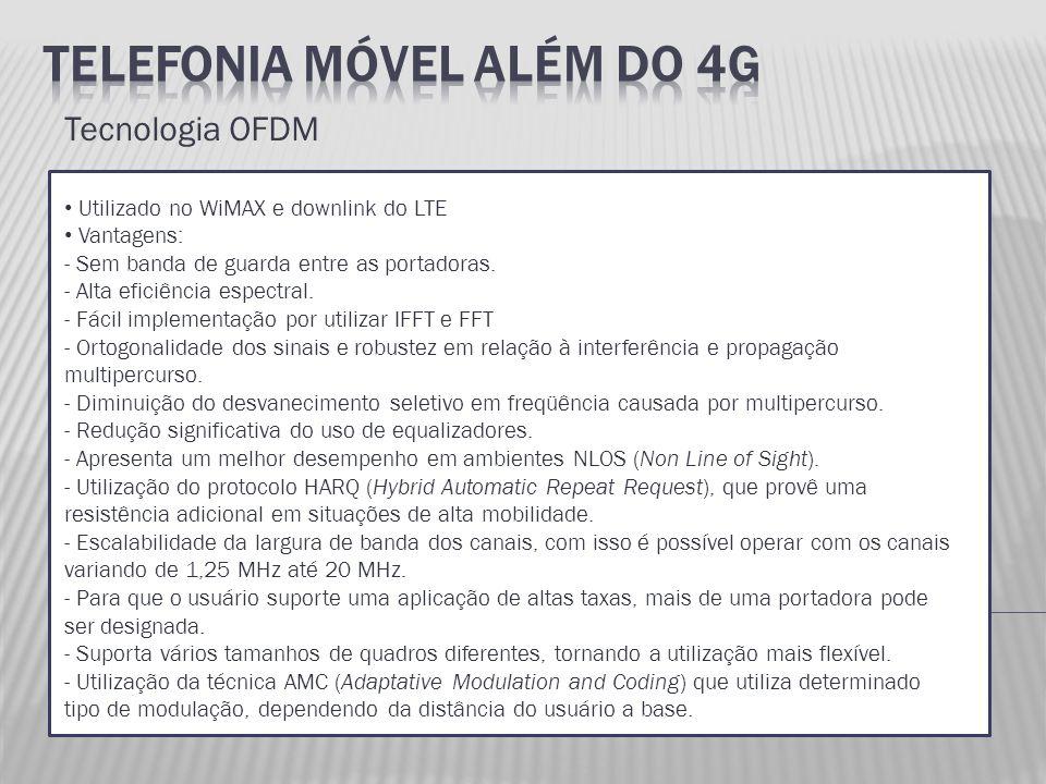 Tecnologia OFDM Utilizado no WiMAX e downlink do LTE Vantagens: - Sem banda de guarda entre as portadoras. - Alta eficiência espectral. - Fácil implem