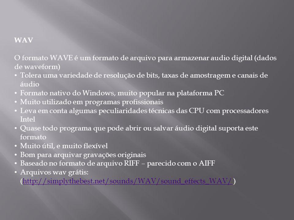WAV O formato WAVE é um formato de arquivo para armazenar audio digital (dados de waveform) Tolera uma variedade de resolução de bits, taxas de amostr